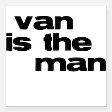 Van is the Man Square Car Magnet