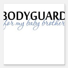 Bodyguard for my baby brother Square Car Magnet