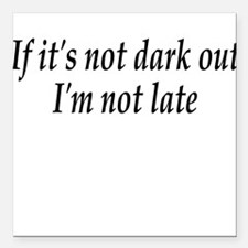 Not Dark Square Car Magnet