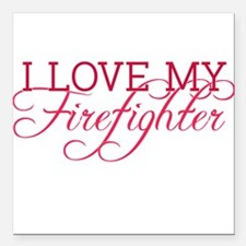I love my firefighter Square Car Magnet