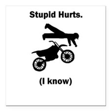 Dirt Bike Stupid Hurts Square Car Magnet