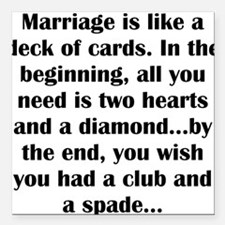 Marriage is Like a Deck of Cards Square Car Magnet