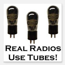 Real Radios Use Tubes! Square Car Magnet