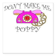 Don't Make Me Call Poppy Square Car Magnet