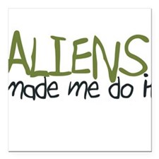 Aliens Made Me Do It Square Car Magnet