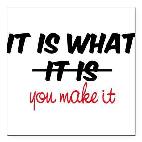 It Is What You Make It Square Car Magnet