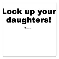 Lock up your daughters! - Square Car Magnet