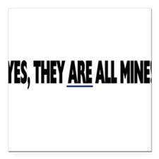 Yes, they are all mine! Square Car Magnet