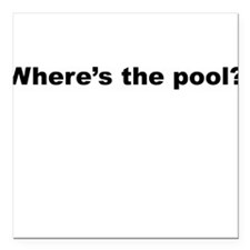 Where's The Pool? Square Car Magnet