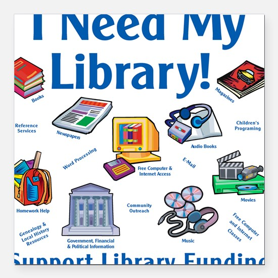 I Need My Library Square Car Magnet