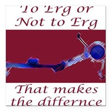 """""""To Erg or Not to Erg..."""" Square Car Magnet"""