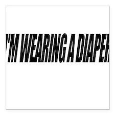 I'm Wearing a Diaper Square Car Magnet
