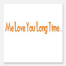 Me Love You Long Time Square Car Magnet