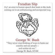 Bush's Freudian Slip Square Car Magnet
