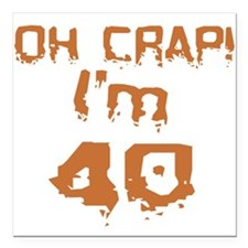 Oh Crap! I'm 40 Square Car Magnet