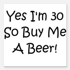 Yes I'm 30 So Buy Me A Beer! Square Car Magnet