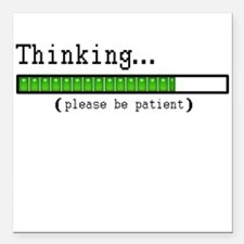 Thinking, Please be Patient Square Car Magnet