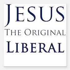 Jesus The Original Liberal - Square Car Magnet