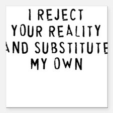 I Reject Your Reality.. Square Car Magnet