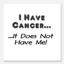 I Have Cancer It Does Not Have Me Square Car Magne