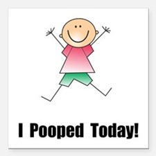I Pooped Today! Square Car Magnet