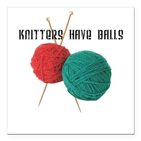 Knitters have Balls Square Car Magnet