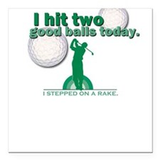 Hit Two Good Balls Today Square Car Magnet