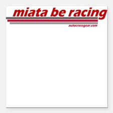 """miata be racing"" Square Car Magnet"