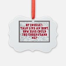 Idiot Talk Ornament