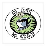 """No Coffee, No Workee Square Car Magnet 3"""" x 3"""