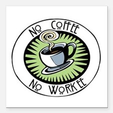 "No Coffee, No Workee Square Car Magnet 3"" x 3"