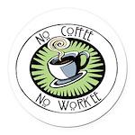 No Coffee, No Workee Round Car Magnet