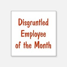 "Disgruntled Employee Square Sticker 3"" x 3&qu"