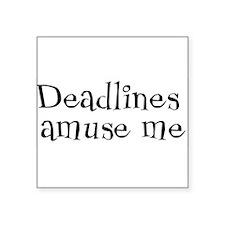 "deadlines amuse me 2.png Square Sticker 3"" x 3"""