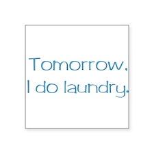 "tomorrowidolaundry.png Square Sticker 3"" x 3"""