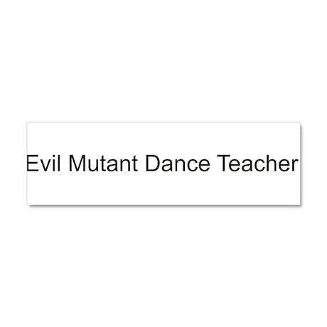 mutantdanceteacher2.png Car Magnet 10 x 3