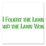 "Ifoughtthelawn.png Square Car Magnet 3"" x 3"""