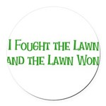 Ifoughtthelawn.png Round Car Magnet