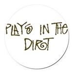 playsinthedirt.png Round Car Magnet