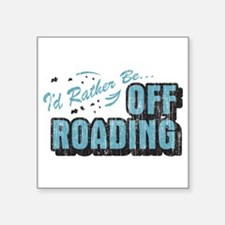 "I'd Rather Be Off Roading Square Sticker 3"" x"