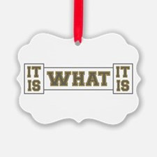 It Is What It Is Gray and Gold Ornament
