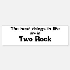Two Rock: Best Things Bumper Bumper Bumper Sticker