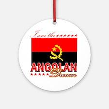 I am the Angolan Dream Ornament (Round)