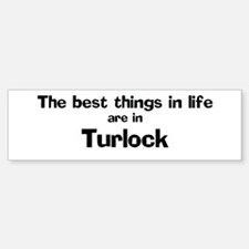 Turlock: Best Things Bumper Bumper Bumper Sticker