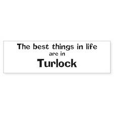 Turlock: Best Things Bumper Bumper Sticker