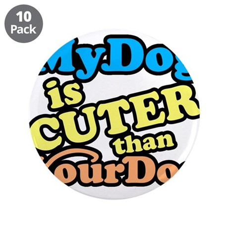 """My Dog is Cuter than Your Dog 3.5"""" Button (10 pack"""