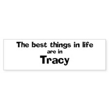 Tracy: Best Things Bumper Bumper Sticker