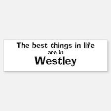 Westley: Best Things Bumper Bumper Bumper Sticker