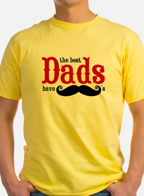 Best Dads Have Mustaches T
