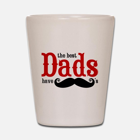 Best Dads Have Mustaches Shot Glass